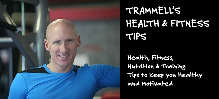 Trammell's Health, Fitness, Nutrition & Training Tips to Keep you Healthy and Motivated